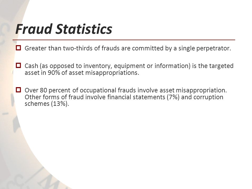 Fraud Statistics Greater than two-thirds of frauds are committed by a single perpetrator.