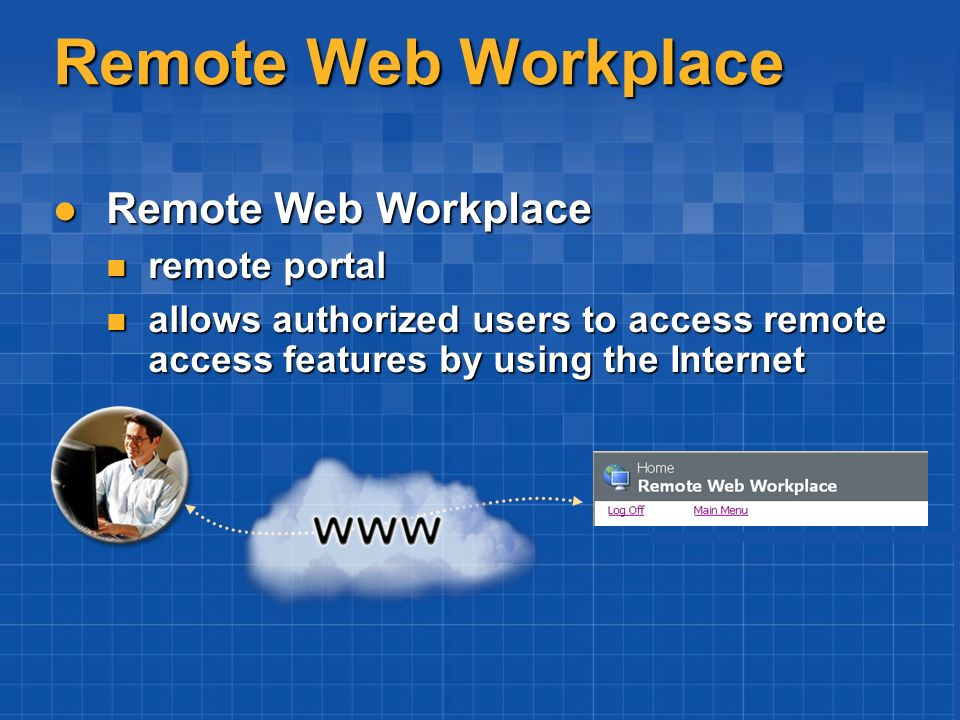 Remote Web Workplace Remote Web Workplace Remote Web Workplace remote portal remote portal allows authorized users to access remote access features by