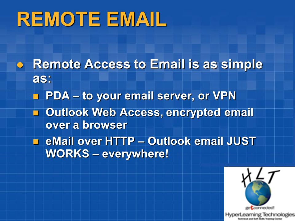 REMOTE EMAIL Remote Access to Email is as simple as: Remote Access to Email is as simple as: PDA – to your email server, or VPN PDA – to your email se