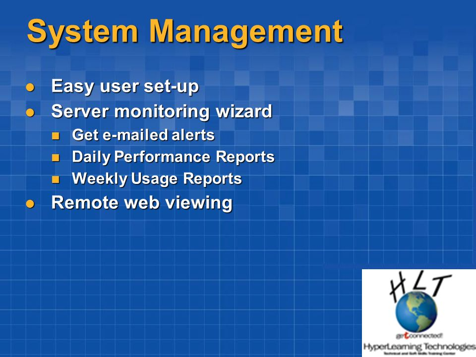 System Management Easy user set-up Easy user set-up Server monitoring wizard Server monitoring wizard Get e-mailed alerts Get e-mailed alerts Daily Pe