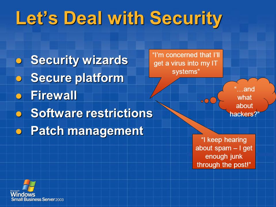 Lets Deal with Security Security wizards Security wizards Secure platform Secure platform Firewall Firewall Software restrictions Software restriction