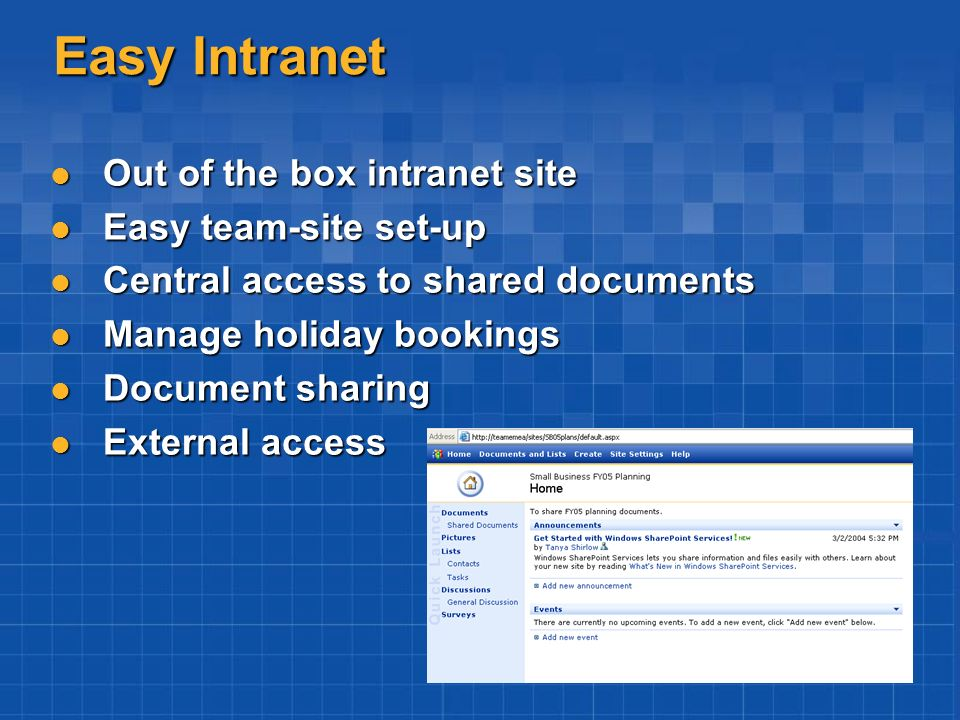 Easy Intranet Out of the box intranet site Out of the box intranet site Easy team-site set-up Easy team-site set-up Central access to shared documents