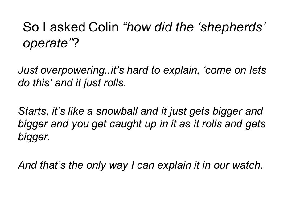 So I asked Colin how did the shepherds operate.