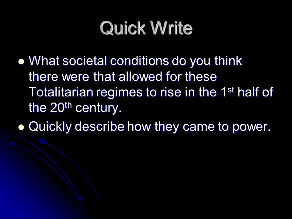 Quick Write What societal conditions do you think there were that allowed for these Totalitarian regimes to rise in the 1 st half of the 20 th century.