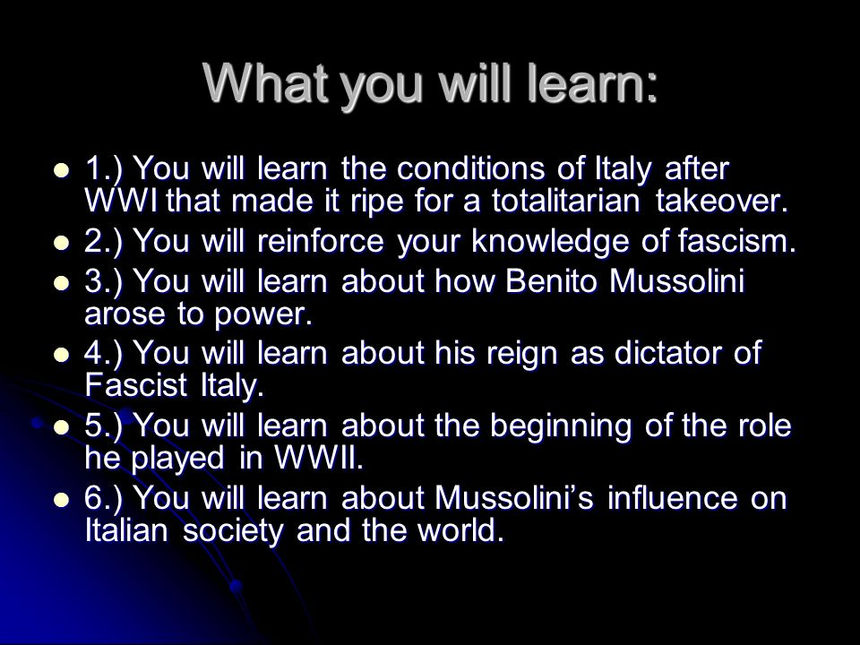 What you will learn: 1.) You will learn the conditions of Italy after WWI that made it ripe for a totalitarian takeover.