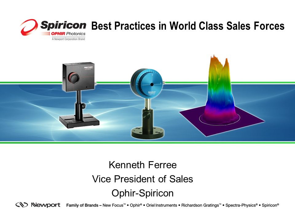 Best Practices in World Class Sales Forces Kenneth Ferree Vice President of Sales Ophir-Spiricon