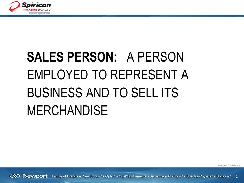 2 SALES PERSON: A PERSON EMPLOYED TO REPRESENT A BUSINESS AND TO SELL ITS MERCHANDISE