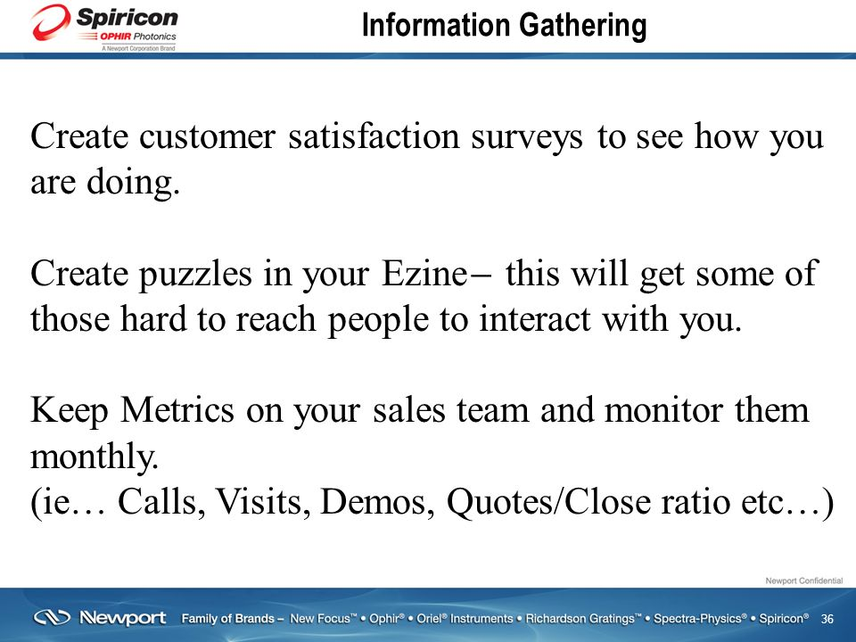 36 Information Gathering Create customer satisfaction surveys to see how you are doing.
