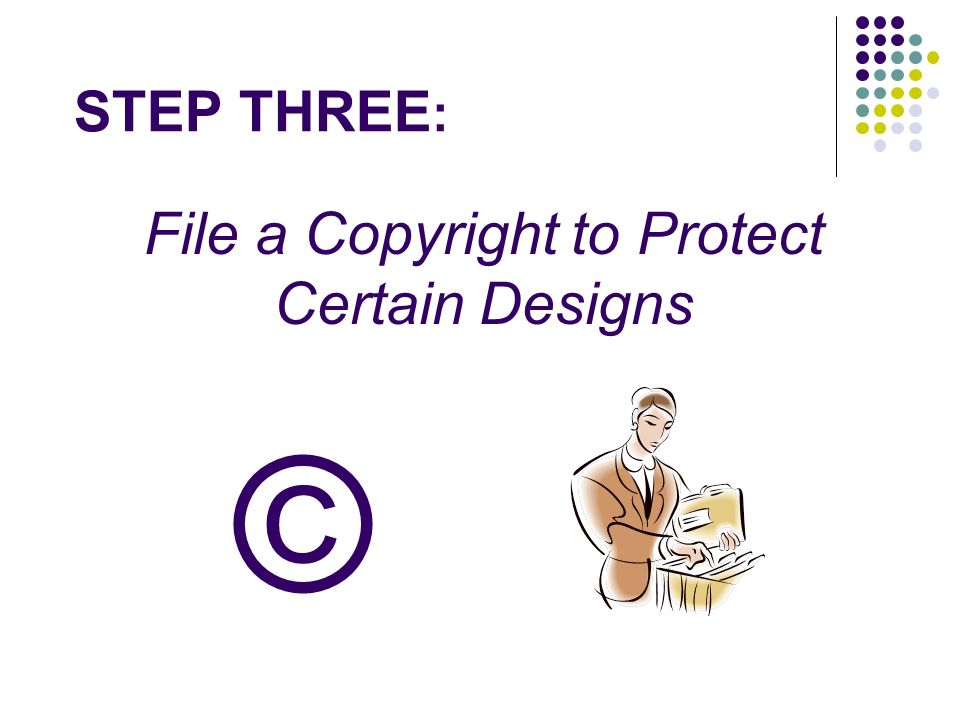 STEP THREE : File a Copyright to Protect Certain Designs ©