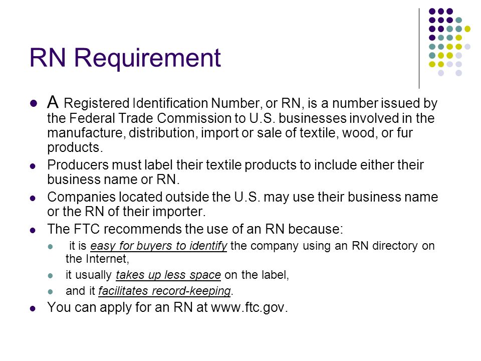 RN Requirement A Registered Identification Number, or RN, is a number issued by the Federal Trade Commission to U.S.