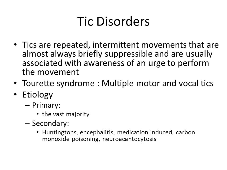Tic Disorders Tics are repeated, intermittent movements that are almost always briefly suppressible and are usually associated with awareness of an ur