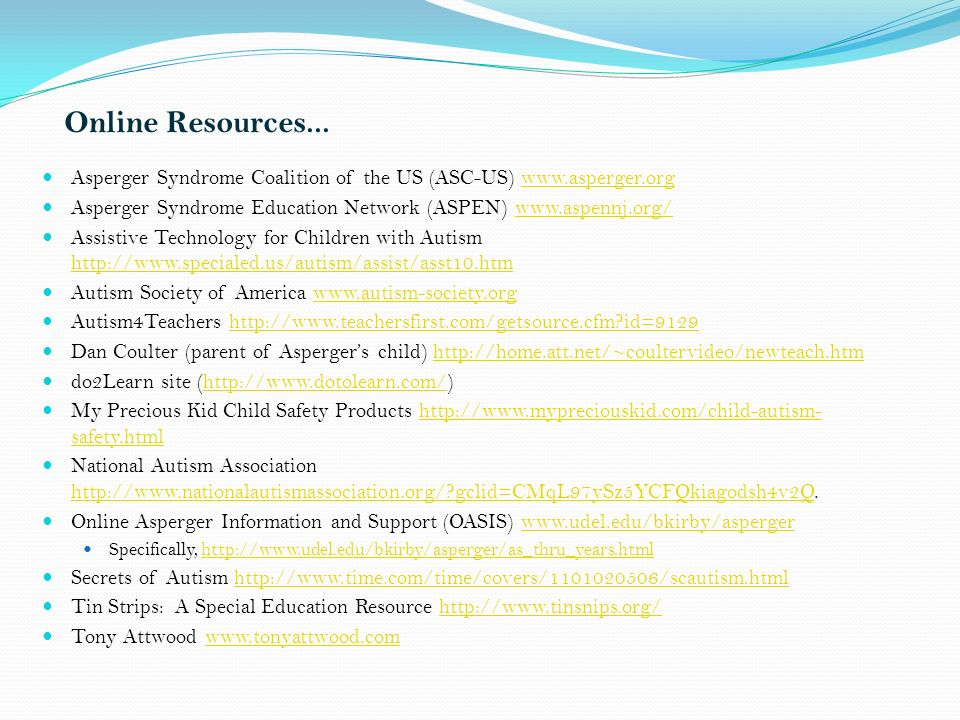 Online Resources... Asperger Syndrome Coalition of the US (ASC-US) www.asperger.orgwww.asperger.org Asperger Syndrome Education Network (ASPEN) www.as