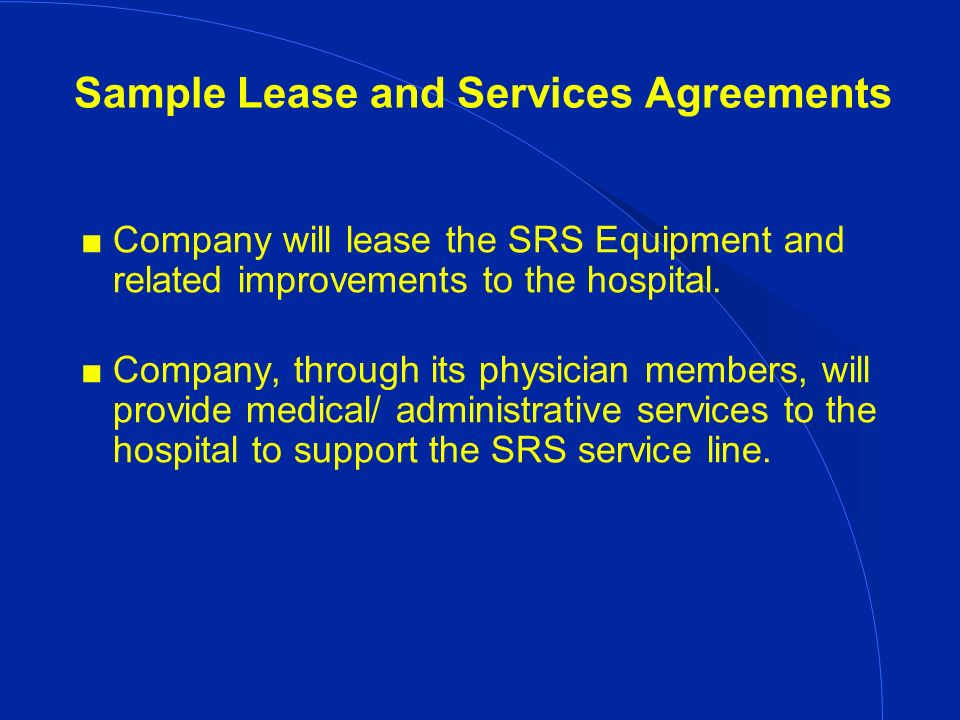 Sample Lease and Services Agreements Company will lease the SRS Equipment and related improvements to the hospital.