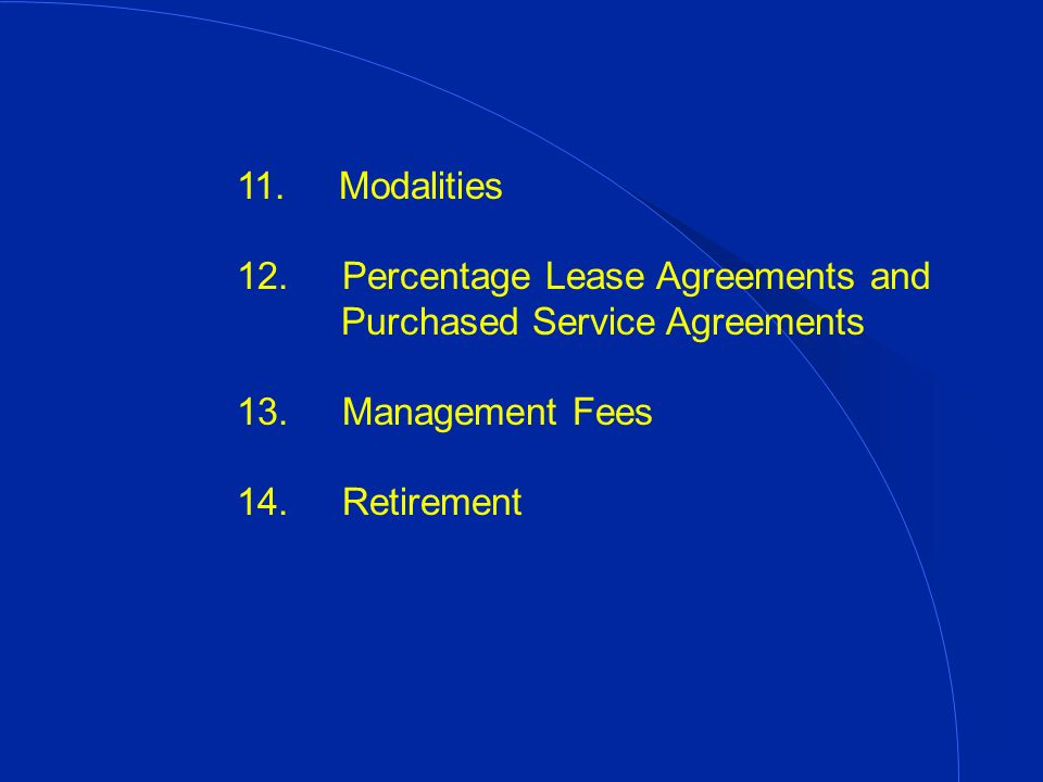 11. Modalities 12. Percentage Lease Agreements and Purchased Service Agreements 13.