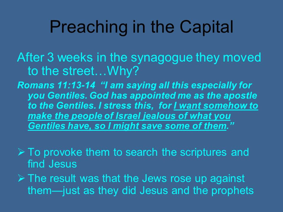 Preaching in the Capital After 3 weeks in the synagogue they moved to the street…Why.