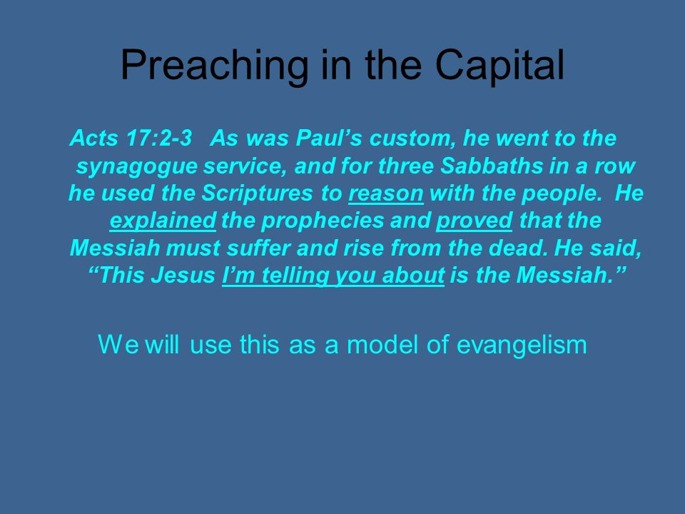 Preaching in the Capital Acts 17:2-3 As was Pauls custom, he went to the synagogue service, and for three Sabbaths in a row he used the Scriptures to reason with the people.
