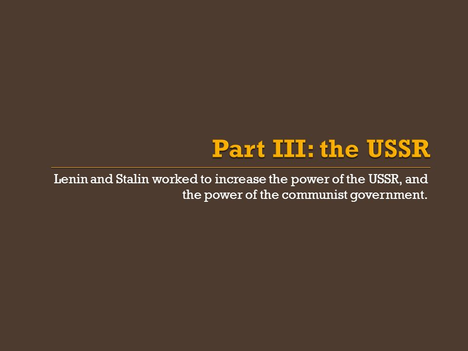 Lenin and Stalin worked to increase the power of the USSR, and the power of the communist government.