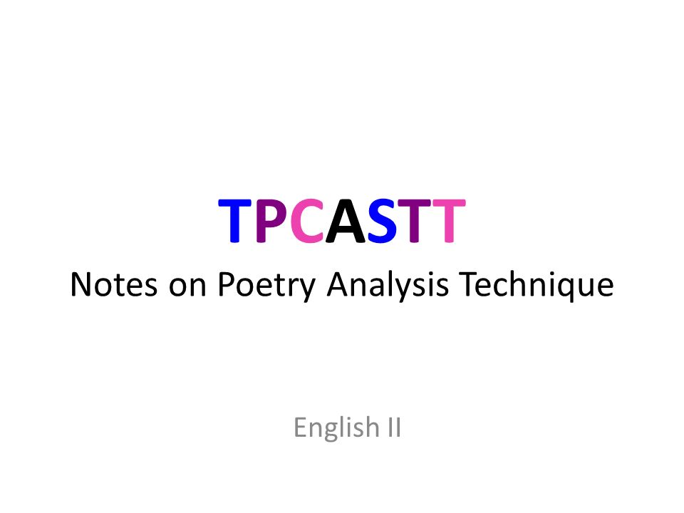 TPCASTT Notes on Poetry Analysis Technique English II