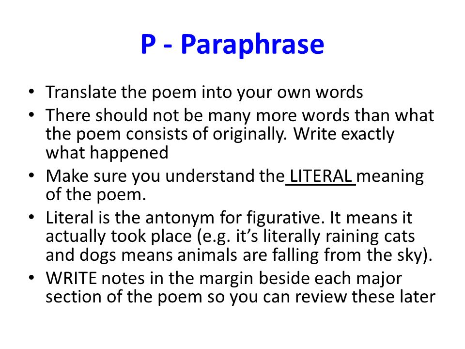P - Paraphrase Translate the poem into your own words There should not be many more words than what the poem consists of originally. Write exactly wha
