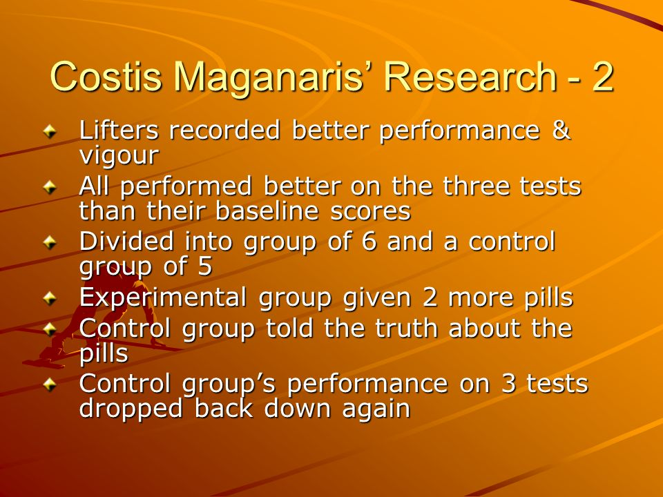 Costis Maganaris Research - 2 Lifters recorded better performance & vigour All performed better on the three tests than their baseline scores Divided