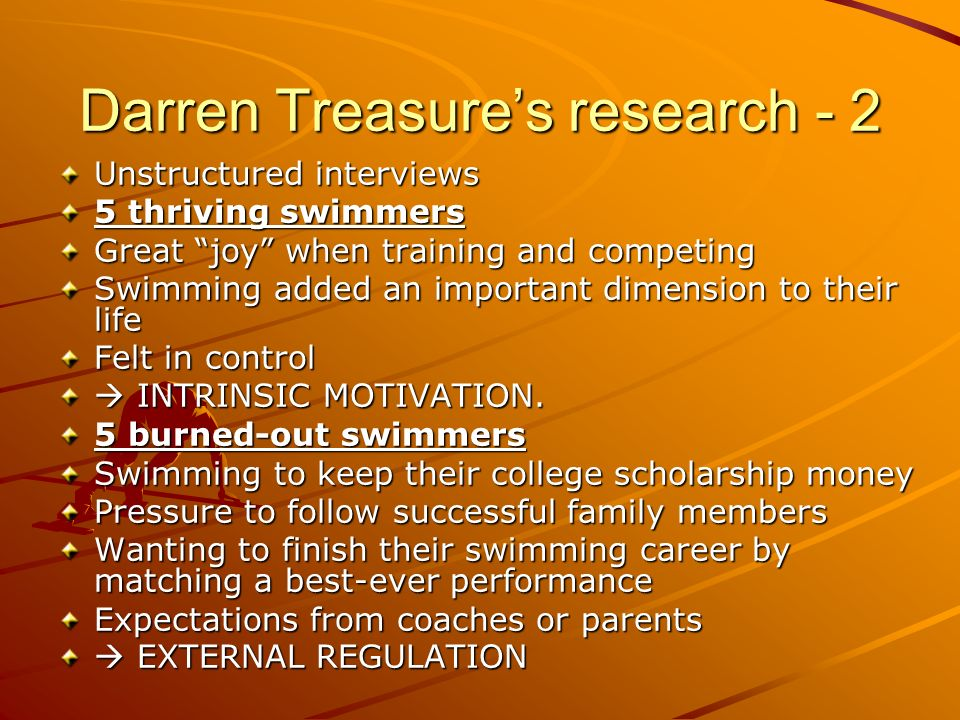 Darren Treasures research - 2 Unstructured interviews 5 thriving swimmers Great joy when training and competing Swimming added an important dimension