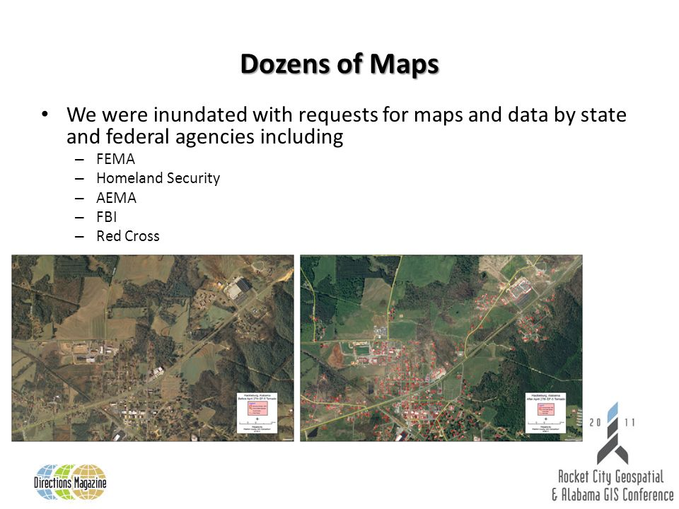 Dozens of Maps We were inundated with requests for maps and data by state and federal agencies including – FEMA – Homeland Security – AEMA – FBI – Red