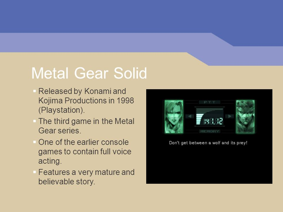 Metal Gear Solid Released by Konami and Kojima Productions in 1998 (Playstation). The third game in the Metal Gear series. One of the earlier console