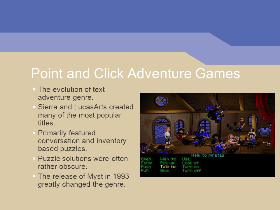 Point and Click Adventure Games The evolution of text adventure genre.