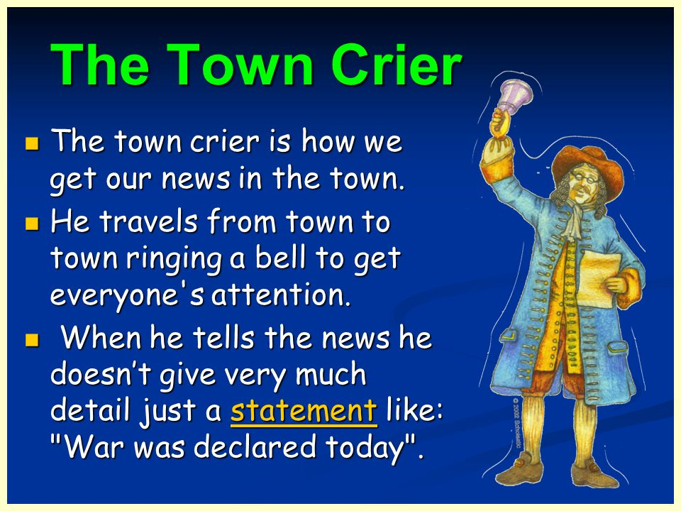 The Town Crier The Town Crier The town crier is how we get our news in the town. He travels from town to town ringing a bell to get everyone's attenti