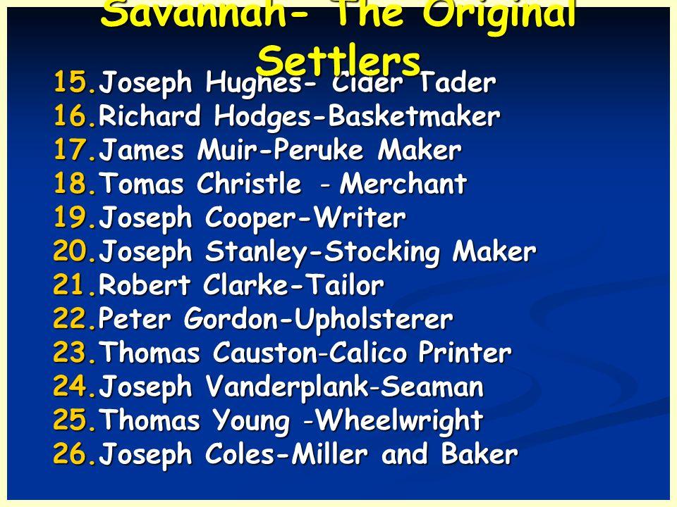 15.Joseph Hughes- Cider Tader 16.Richard Hodges-Basketmaker 17.James Muir-Peruke Maker 18.Tomas Christle - Merchant 19.Joseph Cooper-Writer 20.Joseph