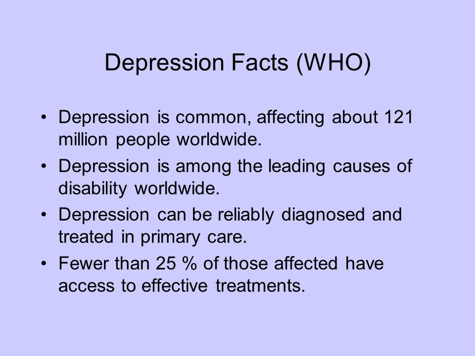 Depression Facts (WHO) Depression is common, affecting about 121 million people worldwide.