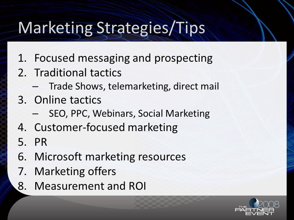 Marketing Strategies/Tips 1.Focused messaging and prospecting 2.Traditional tactics – Trade Shows, telemarketing, direct mail 3.Online tactics – SEO,