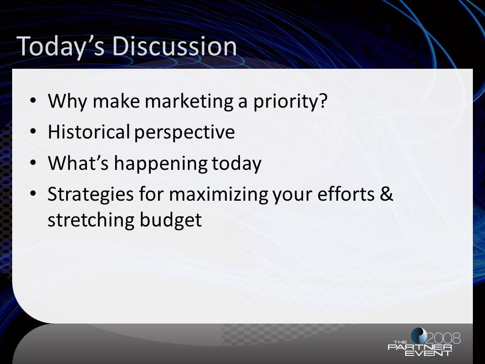 Todays Discussion Why make marketing a priority? Historical perspective Whats happening today Strategies for maximizing your efforts & stretching budg