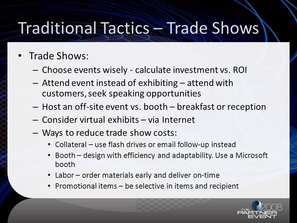 Traditional Tactics – Trade Shows Trade Shows: – Choose events wisely - calculate investment vs.