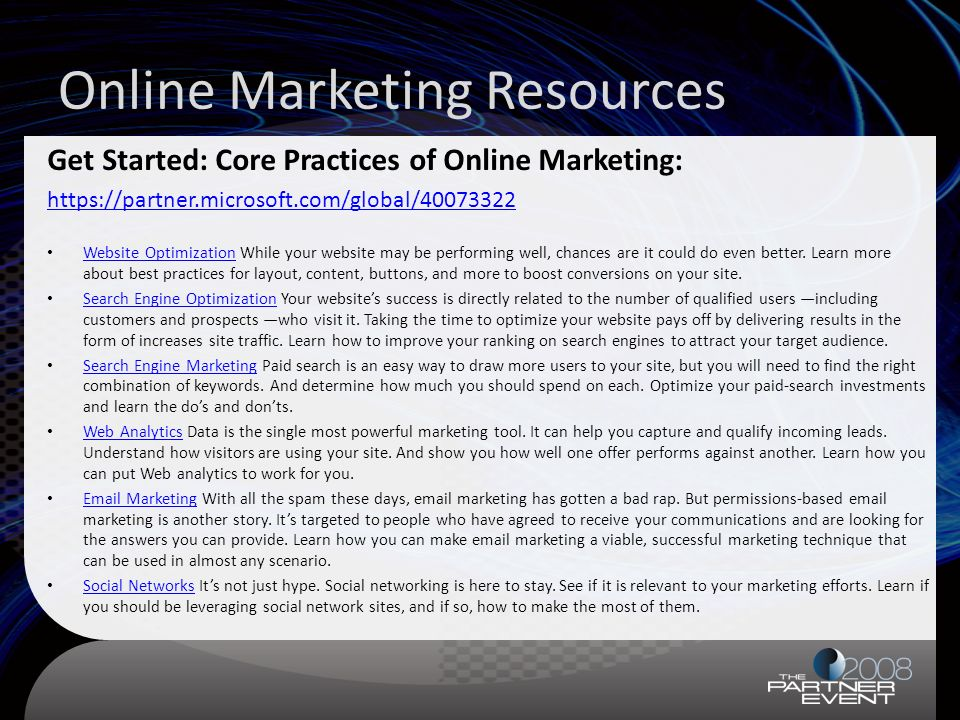 Online Marketing Resources Get Started: Core Practices of Online Marketing: https://partner.microsoft.com/global/40073322 Website Optimization While your website may be performing well, chances are it could do even better.