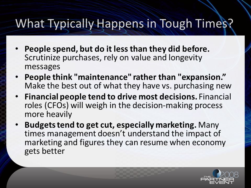 What Typically Happens in Tough Times. People spend, but do it less than they did before.