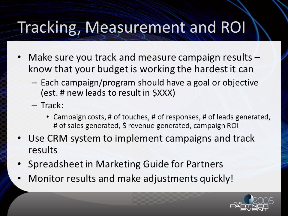 Tracking, Measurement and ROI Make sure you track and measure campaign results – know that your budget is working the hardest it can – Each campaign/p