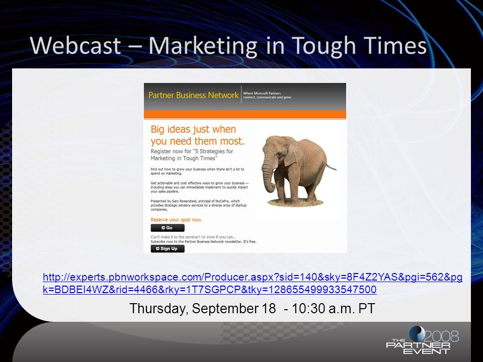 Webcast – Marketing in Tough Times http://experts.pbnworkspace.com/Producer.aspx sid=140&sky=8F4Z2YAS&pgi=562&pg k=BDBEI4WZ&rid=4466&rky=1T7SGPCP&tky=128655499933547500 Thursday, September 18 - 10:30 a.m.