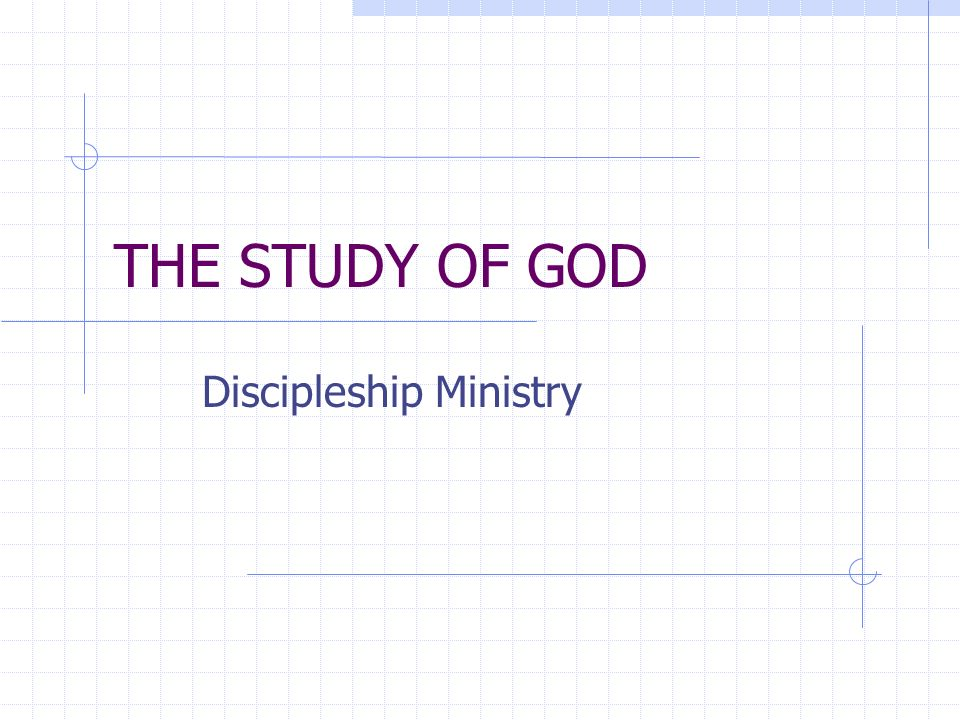 THE STUDY OF GOD Discipleship Ministry