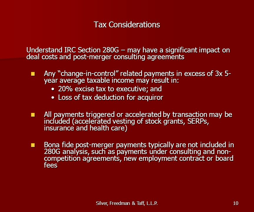 Silver, Freedman & Taff, L.L.P. Tax Considerations Understand IRC Section 280G – may have a significant impact on deal costs and post-merger consultin