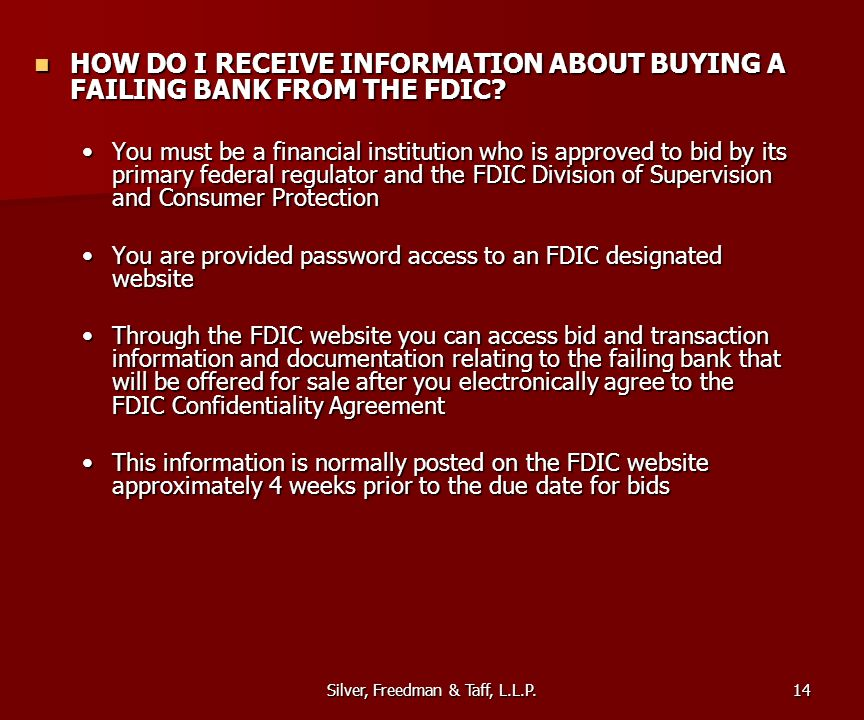 Silver, Freedman & Taff, L.L.P. HOW DO I RECEIVE INFORMATION ABOUT BUYING A FAILING BANK FROM THE FDIC? HOW DO I RECEIVE INFORMATION ABOUT BUYING A FA