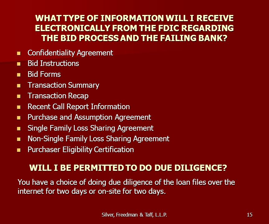 Silver, Freedman & Taff, L.L.P. WHAT TYPE OF INFORMATION WILL I RECEIVE ELECTRONICALLY FROM THE FDIC REGARDING THE BID PROCESS AND THE FAILING BANK? C