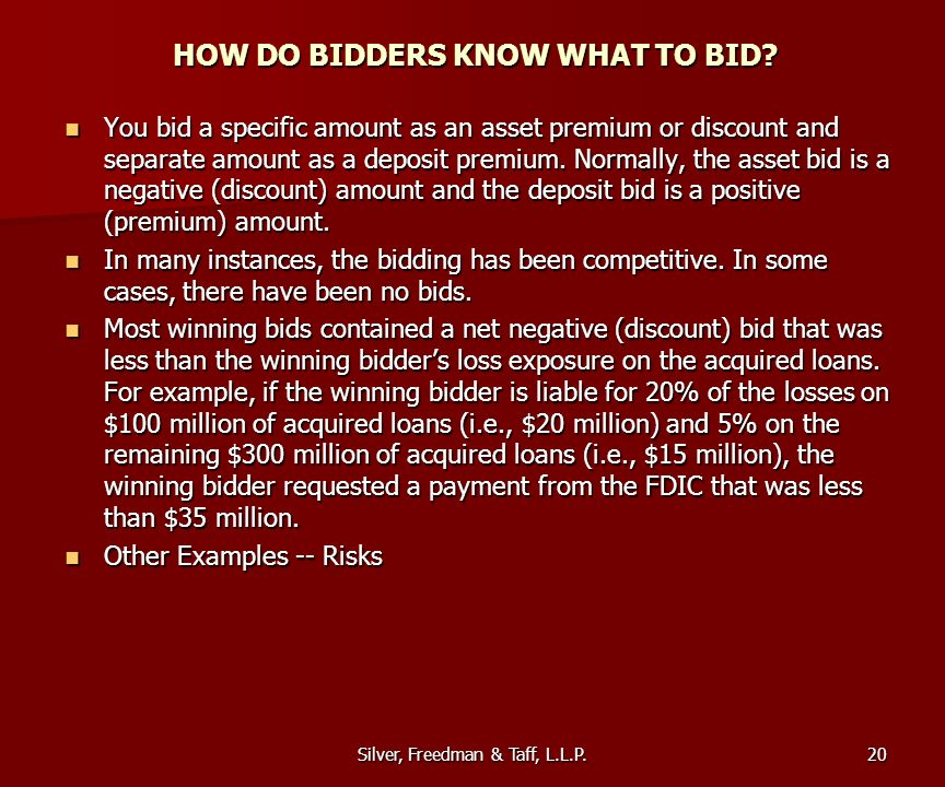 Silver, Freedman & Taff, L.L.P. HOW DO BIDDERS KNOW WHAT TO BID? You bid a specific amount as an asset premium or discount and separate amount as a de