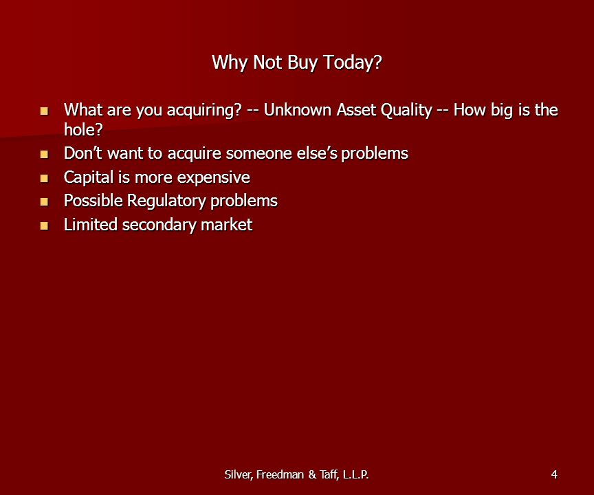 Silver, Freedman & Taff, L.L.P. What are you acquiring? -- Unknown Asset Quality -- How big is the hole? What are you acquiring? -- Unknown Asset Qual