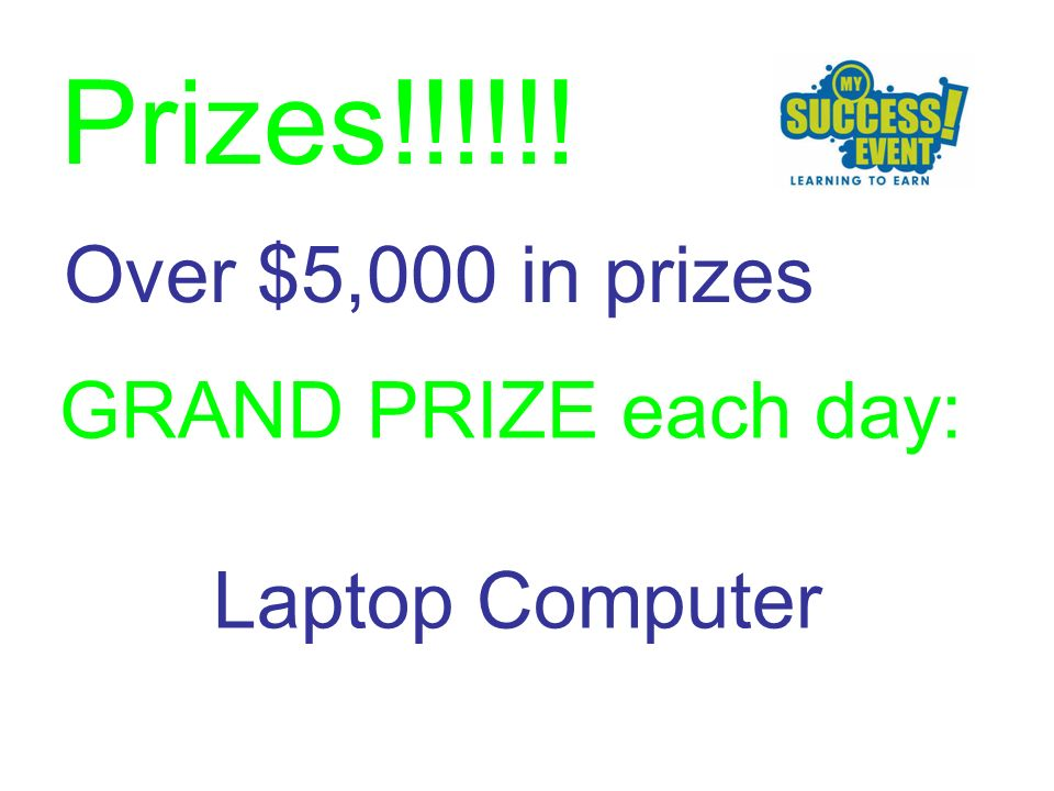 Over $5,000 in prizes Prizes!!!!!! GRAND PRIZE each day: Laptop Computer