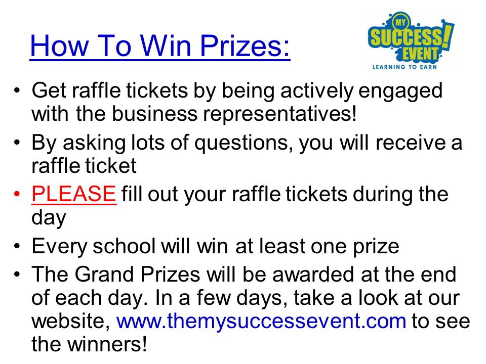 How To Win Prizes: Get raffle tickets by being actively engaged with the business representatives.