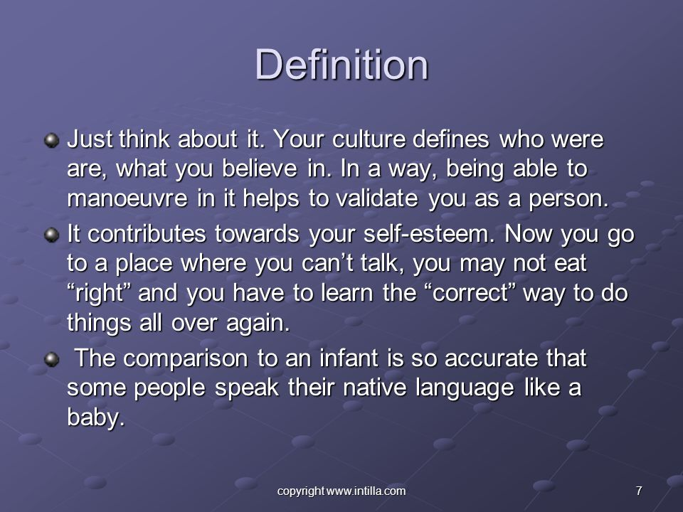7copyright www.intilla.com Definition Just think about it. Your culture defines who were are, what you believe in. In a way, being able to manoeuvre i
