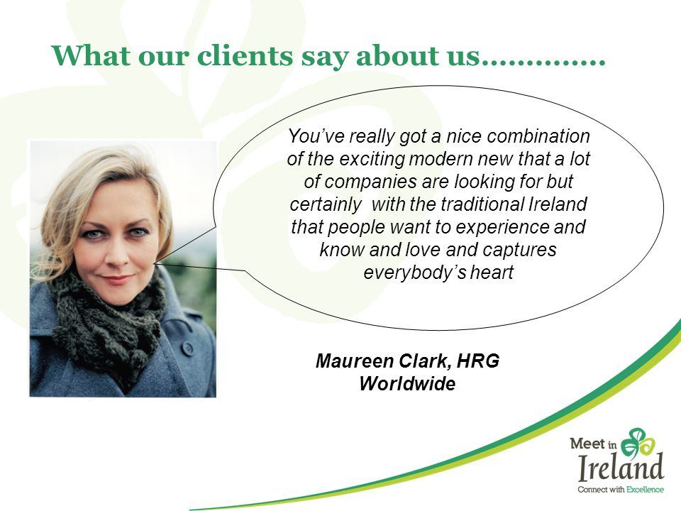 What our clients say about us………….. Maureen Clark, HRG Worldwide Youve really got a nice combination of the exciting modern new that a lot of companie