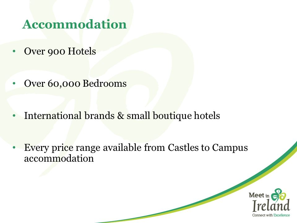 Over 900 Hotels Over 60,000 Bedrooms International brands & small boutique hotels Every price range available from Castles to Campus accommodation