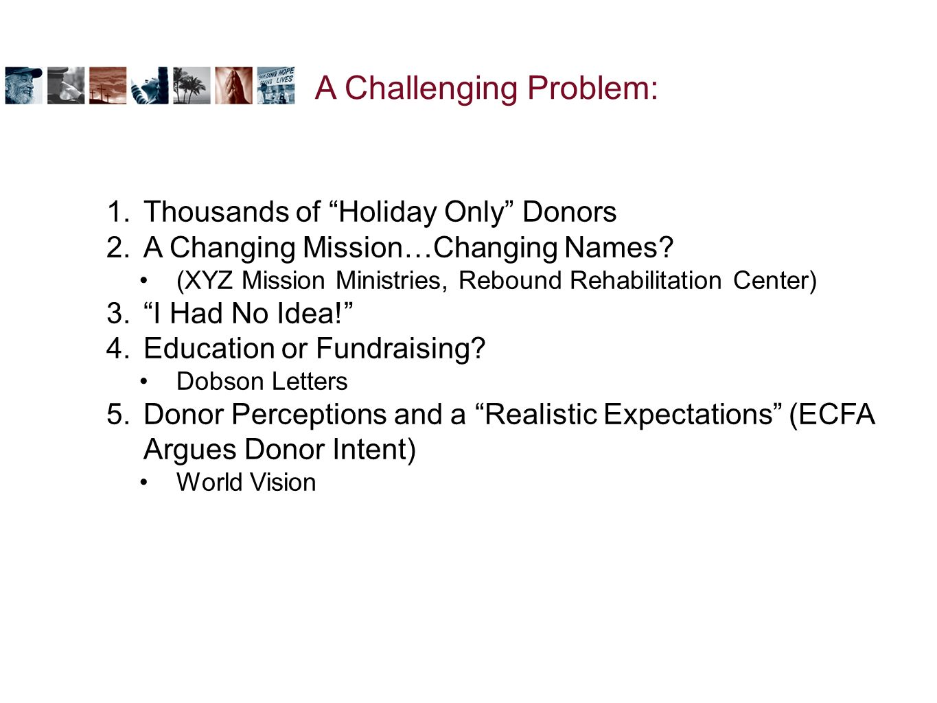 1.Thousands of Holiday Only Donors 2.A Changing Mission…Changing Names.